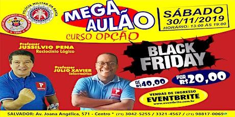 MEGA AULÃO CURSO OPÇÃO BLACK FRIDAY - SOLDADO PMBA 2019 - SÁBADO 30 DE NOVEMBRO DE 2019 ingressos