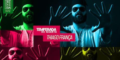 11/12 - TEMPERADA DE QUARTA | THIAGO FRANÇA NO ESTÚDIO BIXIGA ingressos