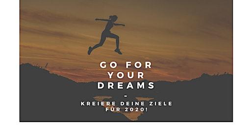 GO FOR YOUR DREAMS - KREIERE UND DEFINIERE DEINE ZIELE FÜR 2020!