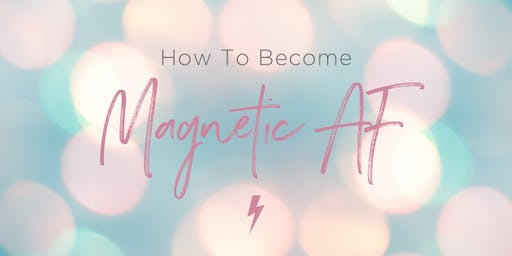 How To Become MAGNETIC AF!