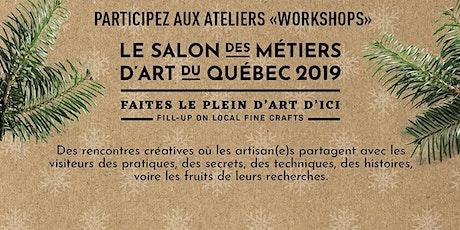 Workshops #smaq2019 MARCHÉ ARTISANS DU FAIRMONT LE REINE ELIZABETH billets