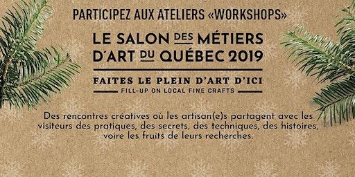 Workshops #smaq2019 MARCHÉ ARTISANS DU FAIRMONT LE REINE ELIZABETH