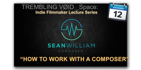 How to Work with a Composer - Indie Film Master Class by Sean William tickets