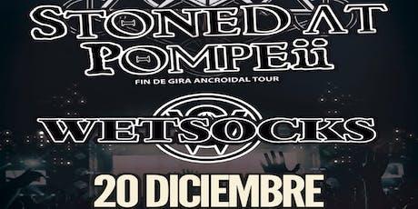 """STONED AT POMPEII """" FIN DE GIRA ANCROIDAL TOUR """" + WETSOCKS entradas"""