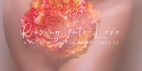 Rising into Love - A Photo Ritual for Women tickets