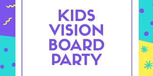 2020 Vision - Kids Edition Vision Board Party - Half...