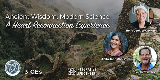Ancient Wisdom, Modern Science - A Heart Reconnection Experience