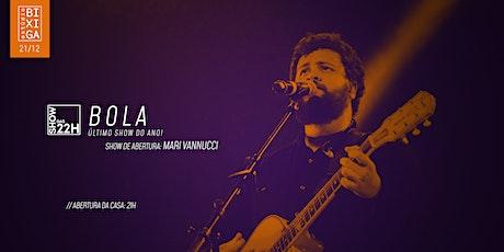 21/12 - SHOW DAS 22H | BOLA NO ESTÚDIO BIXIGA ingressos