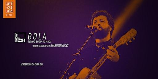 21/12 - SHOW DAS 22H | BOLA NO ESTÚDIO BIXIGA