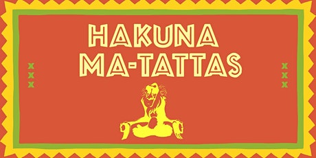 Hakuna Ma-Tattas tickets