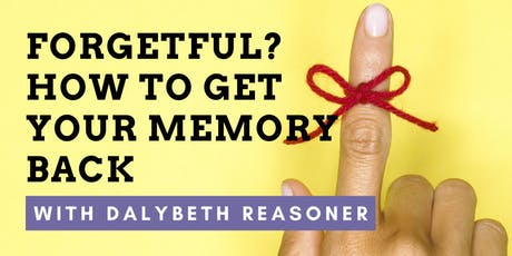 Forgetful? How to Get Your Memory Back with Dalybeth Reasoner tickets
