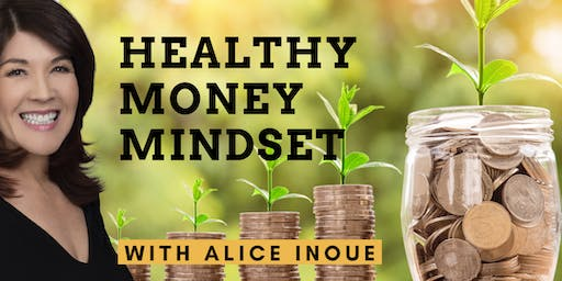 Healthy Money Mindset with Alice Inoue