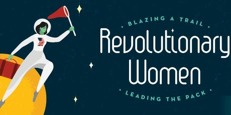 Revolutionary Women – Blazing a Trail & Leading the Pack tickets