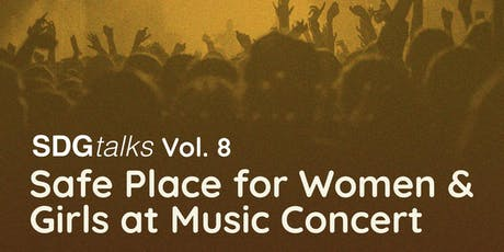 SDG Talks Vol. 8 - Safe Place for Women and Girls at Music Concert tickets