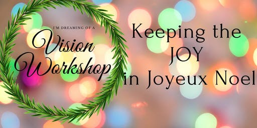 Vision Workshop-Keeping the JOY in Joyeux Noel