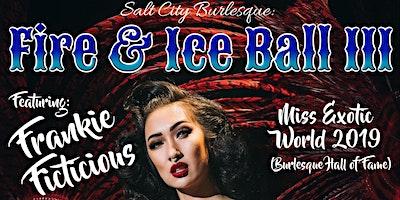 Salt City Burlesque: Fire & Ice Ball III ft/ Frankie Ficticious