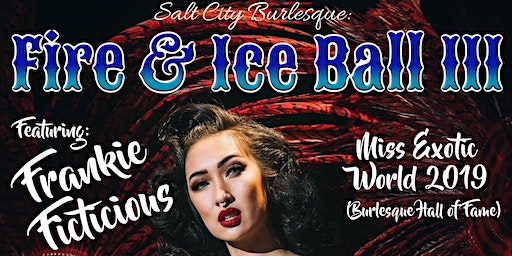 Salt City Burlesque: Fire & Ice Ball III ft/ Frankie Ficticious