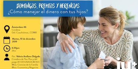 Domingos, premios y herencias ¿Cómo manejar el dinero con tus hijos? CDMX tickets
