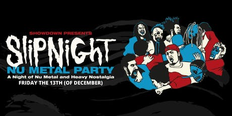 SlipNight : A Night of Nu Metal and Heavy Nostalgia tickets