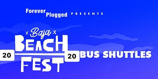 San Diego Party Bus to Baja Beach Fest 2020