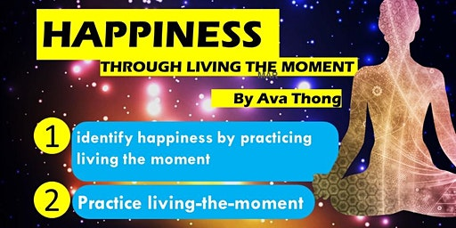 HAPPINESS THROUGH LIVING THE MOMENT