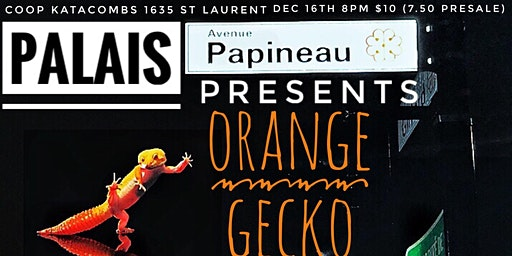 Palais Papineau Presents: Orange gecko\\Uncle Funkle\\Captain Unkle
