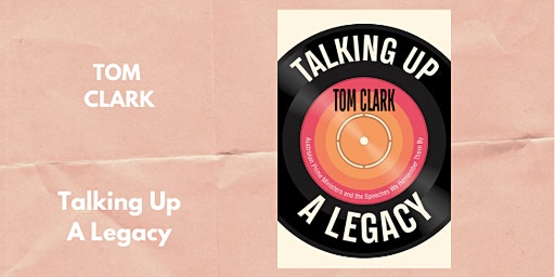 BOOK LAUNCH: Talking Up A Legacy by Tom Clark