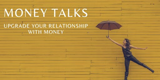 Money Talks: Upgrade your Relationship with Money