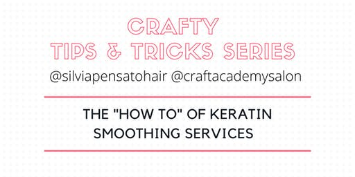 "CRAFTY TIPS & TRICKS SERIES     The ""How-To"" of Keratin Smoothing Services"