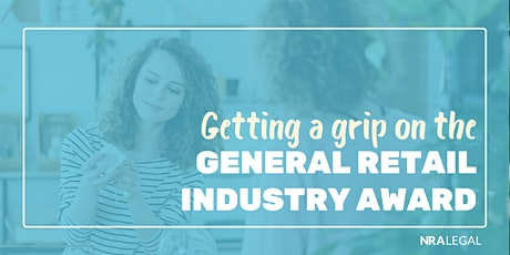 Getting a grip on the General Retail Industry Award tickets