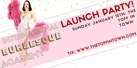 INTERNATIONAL BURLESQUE ACADEMY - LAUNCH PARTY SHOWCASE tickets