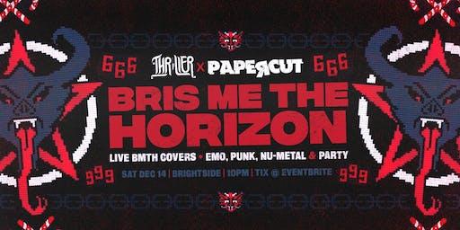 Thriller X Papercut presents: Bris Me The Horizon