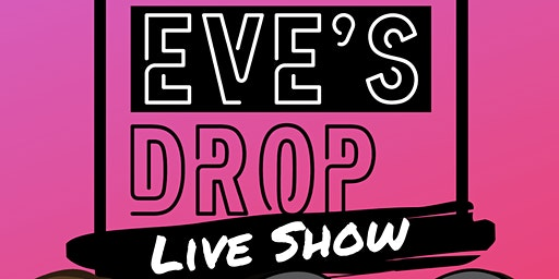 The Eve's Drop Live Show