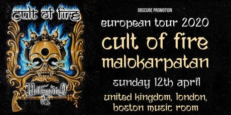 CULT OF FIRE / MALOKARPATAN at Boston Music Room, London tickets