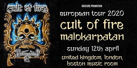 CULT OF FIRE / MALOKARPATAN at Boston Music Room, London billets