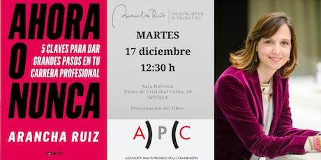 """Presentación libro """"Ahora o Nunca"""" de Arancha Ruiz con APC en Sevilla entradas"""