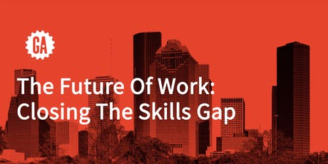 The Future Of Work: Closing The Skills Gap [ GA Houston Launch tickets