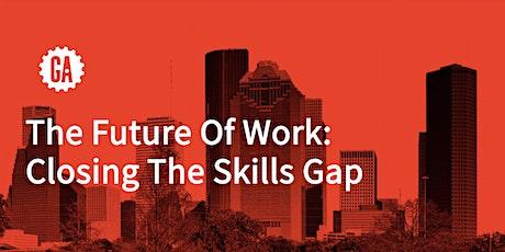 The Future Of Work: Closing The Skills Gap [ GA Houston Launch tickets