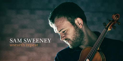 Sam Sweeney - Unearth Repeat Album Launch Tour