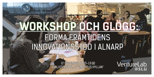 Workshop and Glögg: Shape the Future of Innovation Support in Alnarp