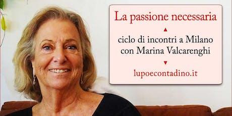 LA PASSIONE NECESSARIA. A Milano, ciclo di incontri con Marina Valcarenghi biglietti