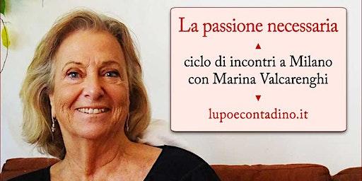 LA PASSIONE NECESSARIA. A Milano, ciclo di incontri con Marina Valcarenghi