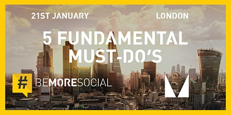 The 5 Fundamental Must Do's of Social Media - LONDON tickets