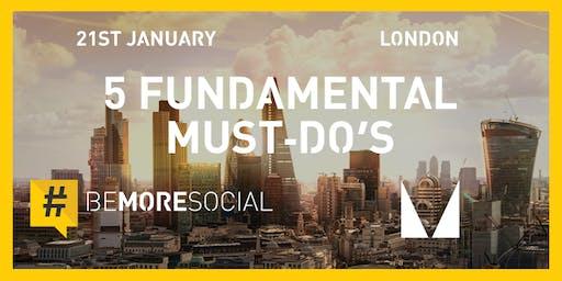The 5 Fundamental Must Do's of Social Media - LONDON
