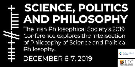 Irish Philosophy Society Conference; Science and Political Philosophy