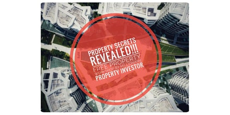 [*Secrets Revealed in Property Investments!! - Free*] tickets