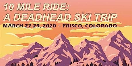 10 Mile Ride: A Deadhead Ski Trip - 3-Day Pass tickets
