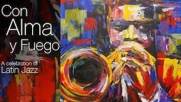 """""""Con Alma y Fuego"""": A Celebration of Latin Jazz"""