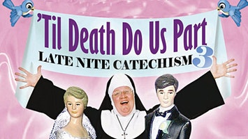 """'Til Death Do Us Part: Late Nite Catechism 3"""
