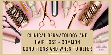 Clinical dermatology and hair loss - common conditions and when to refer tickets
